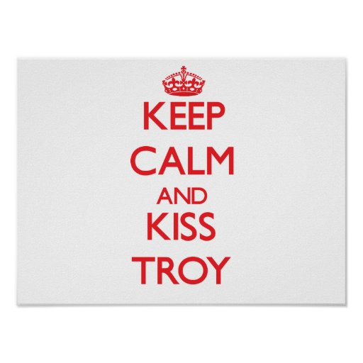 Keep Calm and Kiss Troy Posters