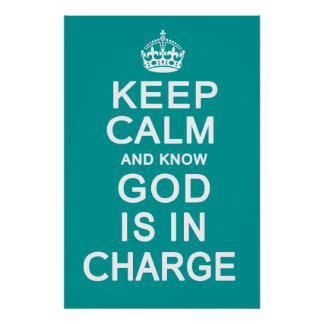 Keep Calm and know God is in Charge Poster