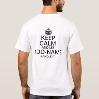"""Keep Calm and Let """"add name"""" handle it (back) T-Shirt"""