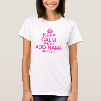 "Keep Calm and Let ""add name"" handle it personalise T-Shirt"