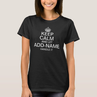 "Keep Calm and Let ""add name"" handle it T-Shirt"