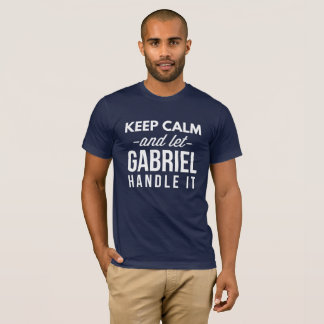 Keep Calm and let Gabriel handle it T-Shirt