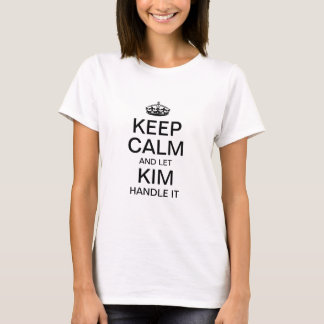 Keep calm and let Kim handle it T-Shirt
