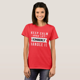 Keep Calm and let Kimberly handle it T-Shirt