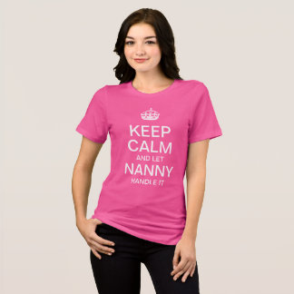 Keep Calm and let Nanny handle it T-Shirt