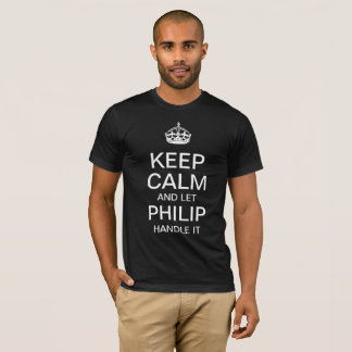 Keep Calm and let Philip handle it T-Shirt