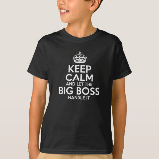 Keep Calm And Let The Big Boss Handle It T-Shirt