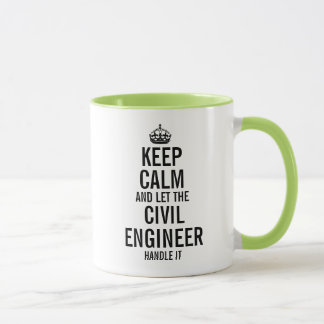 Keep calm and let the Civil Engineer handle it Mug