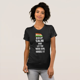 Keep calm and let the India Girl handle it T-Shirt
