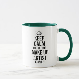 Keep calm and let the Make Up Artist handle it Mug