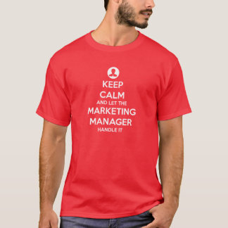 Keep Calm and Let the Marketing Manager Handle It T-Shirt
