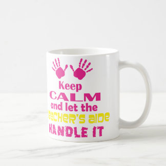 Keep Calm and Let the Teacher's Aide Handle It Coffee Mug