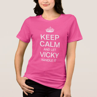 Keep Calm and let Vicky handle it T-Shirt