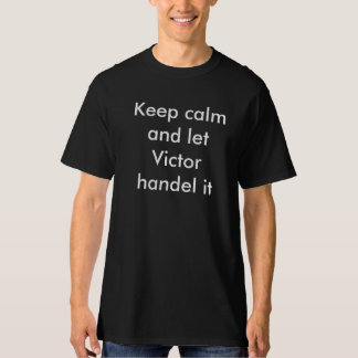 Keep calm and let Victor handle it T-Shirt