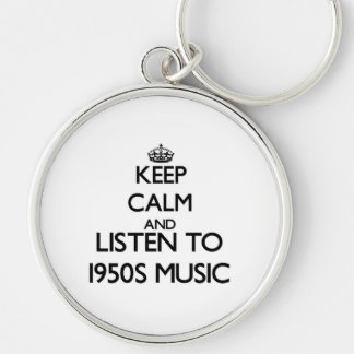 Keep calm and listen to 1950S MUSIC Keychain