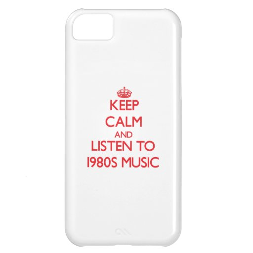 Keep calm and listen to 1980S MUSIC iPhone 5C Covers