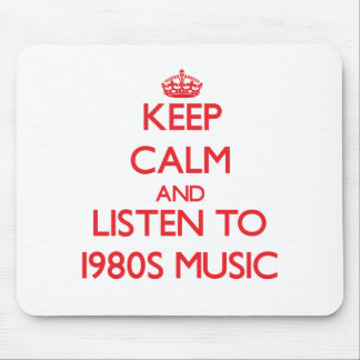 Keep calm and listen to 1980S MUSIC Mousepads