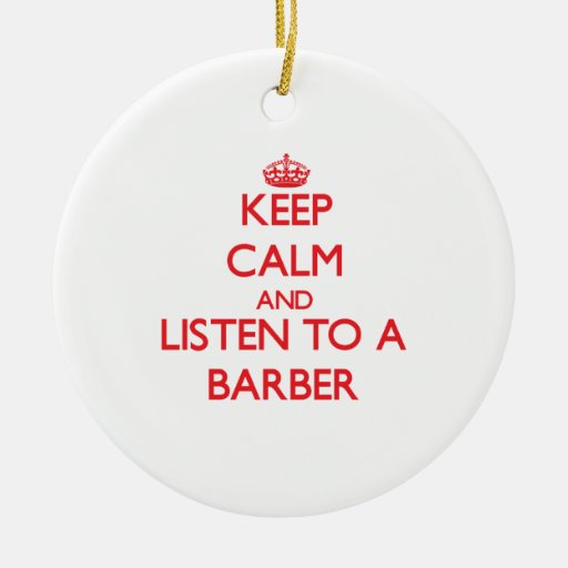Keep Calm and Listen to a Barber Christmas Ornaments