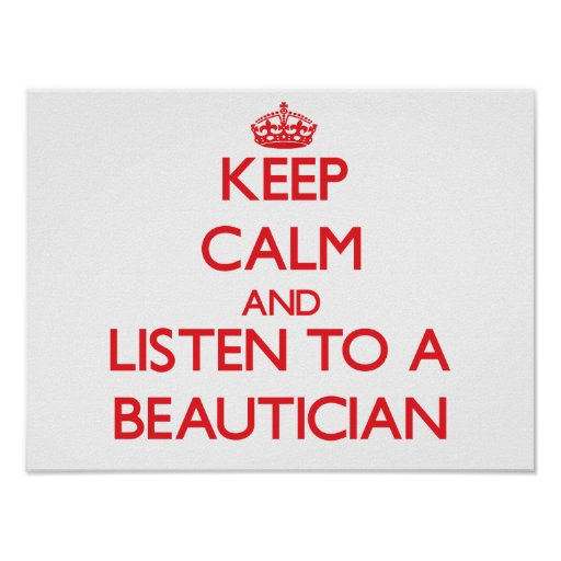 Keep Calm and Listen to a Beautician Posters