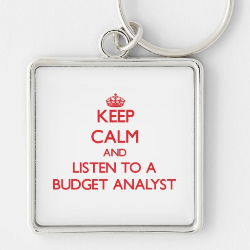 Keep Calm and Listen to a Budget Analyst Keychain