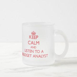Keep Calm and Listen to a Budget Analyst Coffee Mug