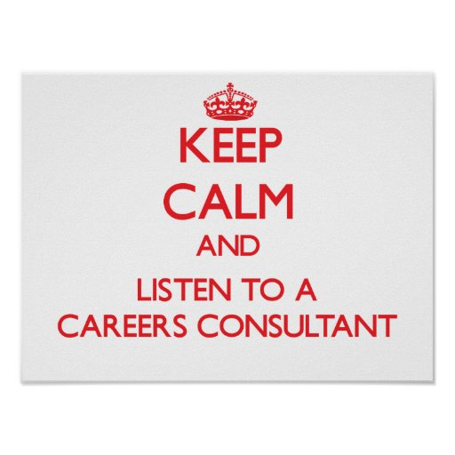 Keep Calm and Listen to a Careers Consultant Print