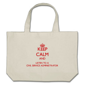 Keep Calm and Listen to a Civil Service Administra Bag