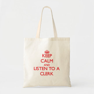 Keep Calm and Listen to a Clerk Canvas Bags