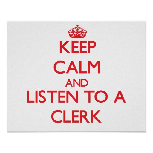 Keep Calm and Listen to a Clerk Posters