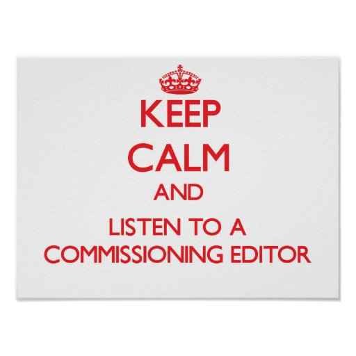 Keep Calm and Listen to a Commissioning Editor Poster