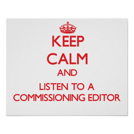 Keep Calm and Listen to a Commissioning Editor Posters