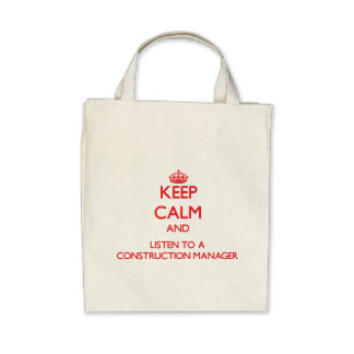Keep Calm and Listen to a Construction Manager Tote Bags