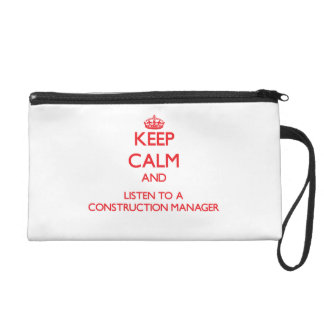 Keep Calm and Listen to a Construction Manager Wristlet Purses
