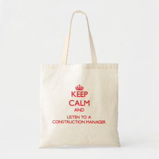 Keep Calm and Listen to a Construction Manager Tote Bag