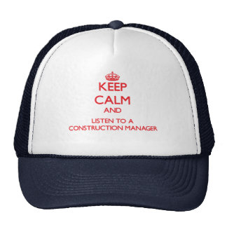 Keep Calm and Listen to a Construction Manager Trucker Hats