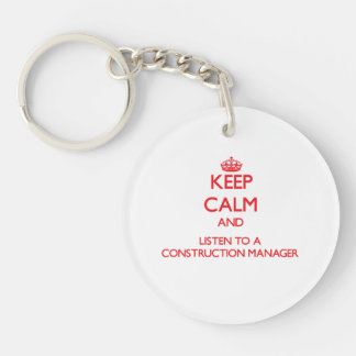 Keep Calm and Listen to a Construction Manager Single-Sided Round Acrylic Key Ring