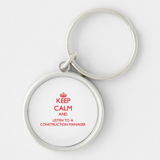 Keep Calm and Listen to a Construction Manager Keychain