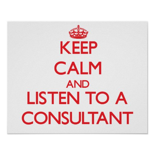 Keep Calm and Listen to a Consultant Print