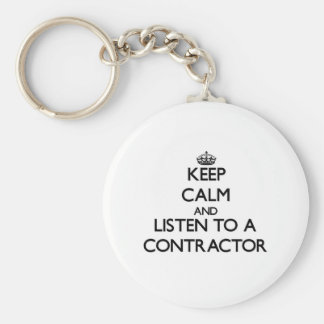 Keep Calm and Listen to a Contractor Key Chains