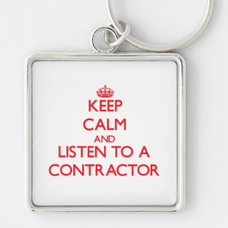 Keep Calm and Listen to a Contractor Keychains
