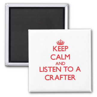Keep Calm and Listen to a Crafter Refrigerator Magnet