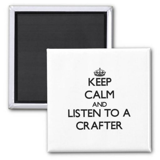 Keep Calm and Listen to a Crafter Magnet