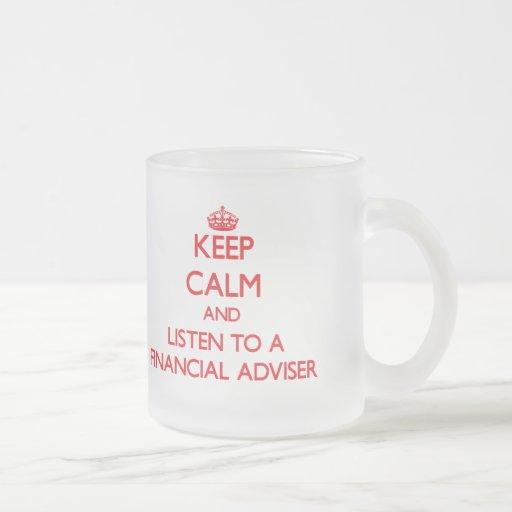 Keep Calm and Listen to a Financial Adviser Coffee Mug