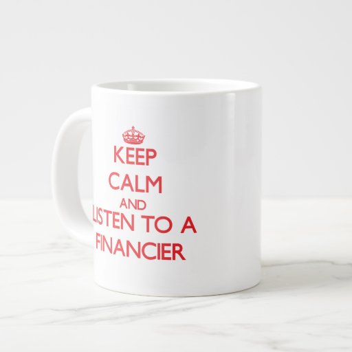 Keep Calm and Listen to a Financier Extra Large Mugs