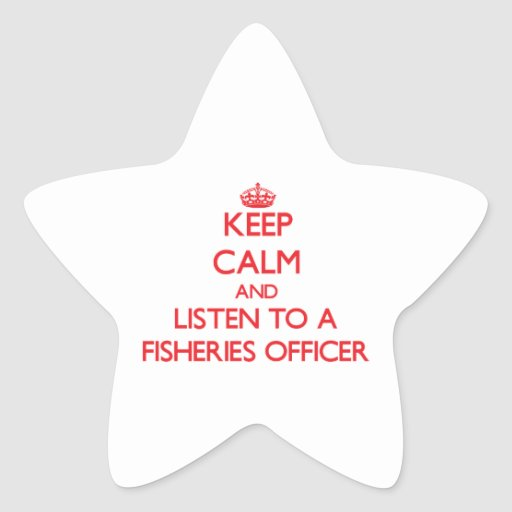 Keep Calm and Listen to a Fisheries Officer Star Stickers