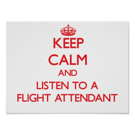 Keep Calm and Listen to a Flight Attendant Posters