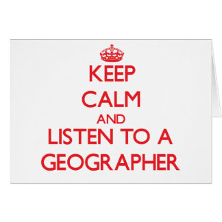Keep Calm and Listen to a Geographer Greeting Card