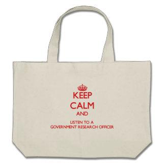 Keep Calm and Listen to a Government Research Offi Tote Bags