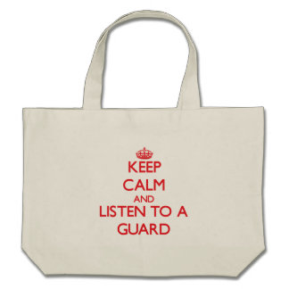 Keep Calm and Listen to a Guard Canvas Bags