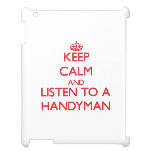 Keep Calm and Listen to a Handyman Case For The iPad